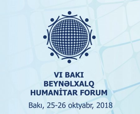 VI Bakı Beynəlxalq Humanitar Forumun bəyannaməsi qəbul edilib